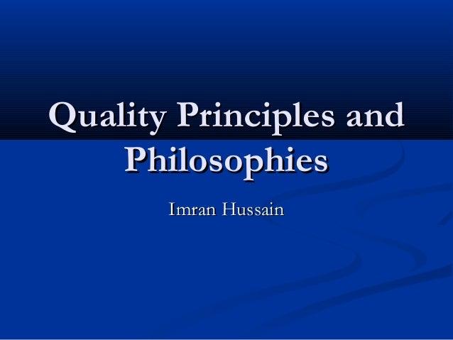 Quality Principles andQuality Principles and PhilosophiesPhilosophies Imran HussainImran Hussain