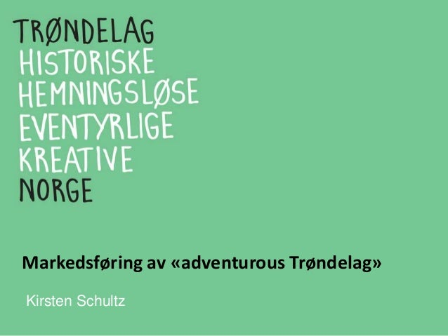 Markedsføring av «adventurous Trøndelag» Kirsten Schultz