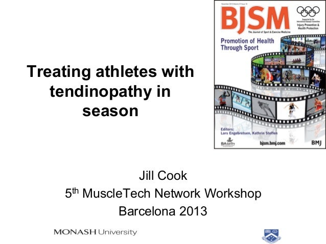 Treating athletes with tendinopathy in season  Jill Cook 5th MuscleTech Network Workshop Barcelona 2013