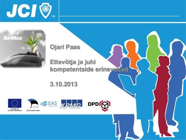 Ojari Paas Ettevõtja ja juhi kompetentside erinevused 3.10.2013
