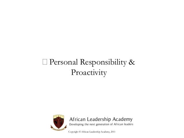 Personal Responsibility & Proactivity  Copyright © African Leadership Academy, 2011