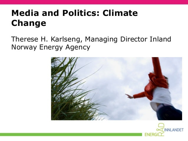 Media and Politics: Climate Change Therese H. Karlseng, Managing Director Inland Norway Energy Agency