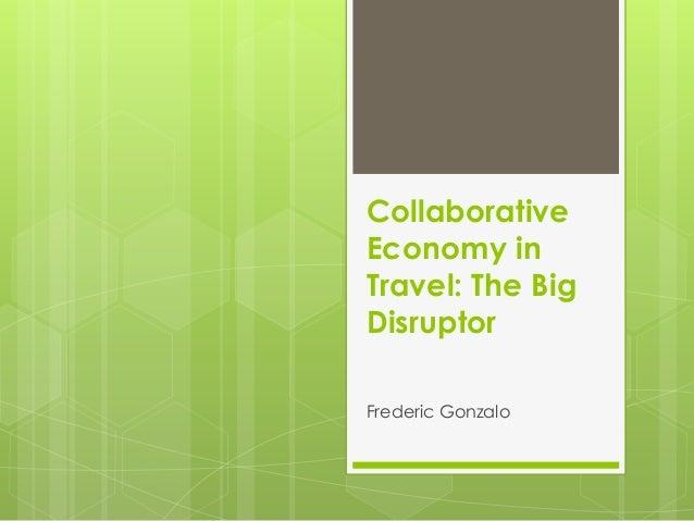 Collaborative Economy in Travel: The Big Disruptor Frederic Gonzalo
