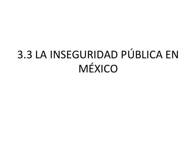 3.3 LA INSEGURIDAD PÚBLICA EN MÉXICO