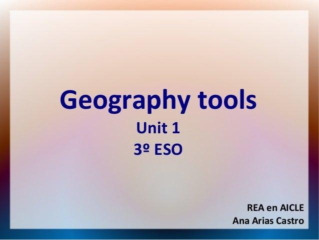 Geography tools Unit 1 3º ESO REA en AICLE Ana Arias Castro