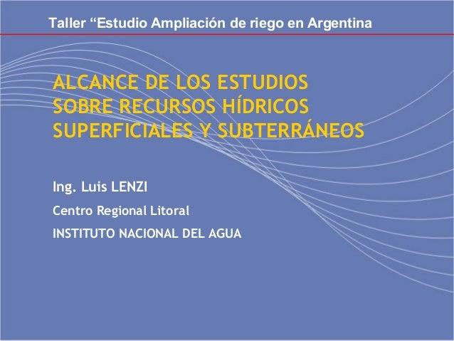 """Taller """"Estudio Ampliación de riego en Argentina  ALCANCE DE LOS ESTUDIOS SOBRE RECURSOS HÍDRICOS SUPERFICIALES Y SUBTERRÁ..."""