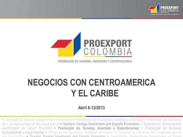 NEGOCIOS CON CENTROAMERICA Y EL CARIBE Abril 8-12/2013