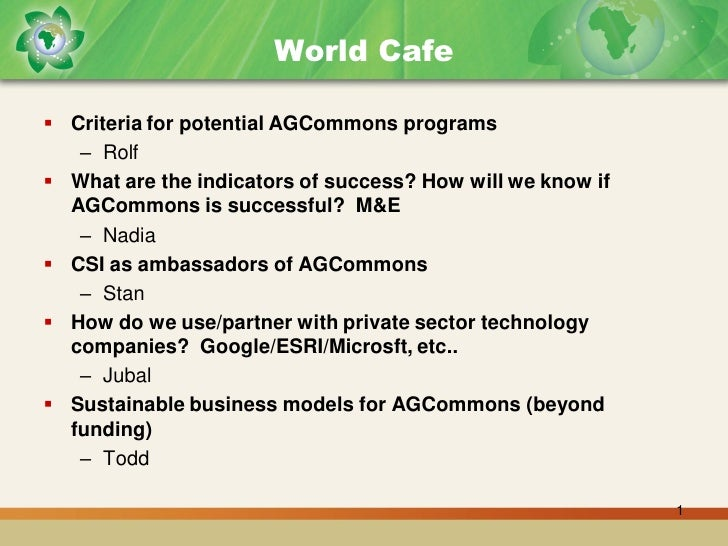 World Cafe   Criteria for potential AGCommons programs    – Rolf  What are the indicators of success? How will we know i...