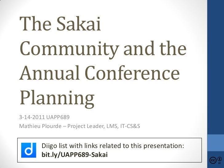The SakaiCommunity and theAnnual ConferencePlanning3-14-2011 UAPP689Mathieu Plourde – Project Leader, LMS, IT-CS&S        ...