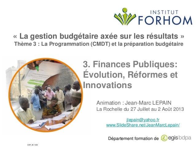 « La gestion budgétaire axée sur les résultats » Thème 3 : La Programmation (CMDT) et la préparation budgétaire  3. Financ...