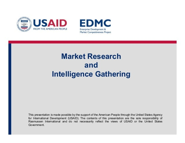 Market Research and Intelligence Gathering  This presentation is made possible by the support of the American People throu...