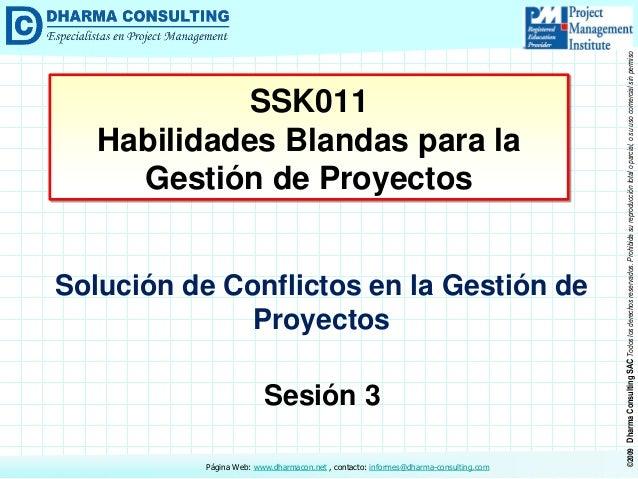 Solución de Conflictos en la Gestión de Proyectos  Sesión 3 Página Web: www.dharmacon.net , contacto: informes@dharma-cons...