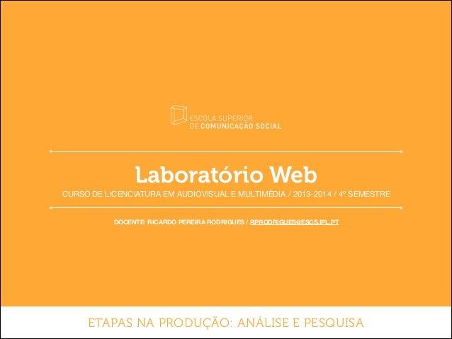 Laboratório Web CURSO DE LICENCIATURA EM AUDIOVISUAL E MULTIMÉDIA / 2013-2014 / 4º SEMESTRE  DOCENTE: RICARDO PEREIRA RODR...