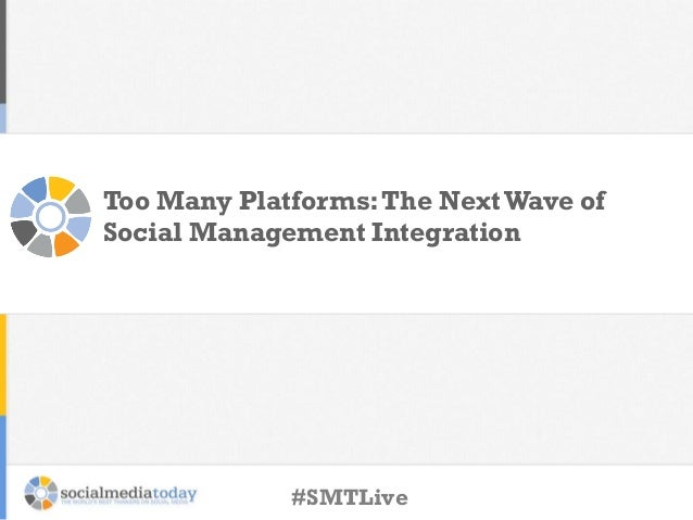 Too Many Platforms: The Next Wave of Social Management Integration  #SMTLive