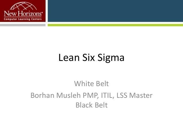 Lean Six Sigma White Belt Borhan Musleh PMP, ITIL, LSS Master Black Belt