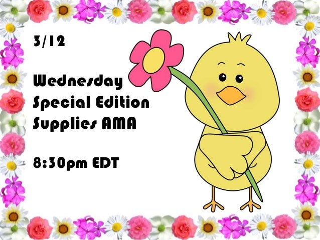 3/12 Wednesday Special Edition Supplies AMA 8:30pm EDT