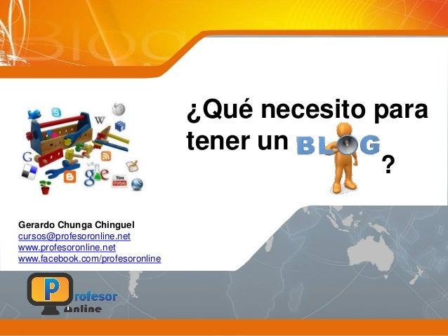 ¿Qué necesito para tener un Gerardo Chunga Chinguel cursos@profesoronline.net www.profesoronline.net www.facebook.com/prof...