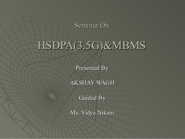 Seminar OnSeminar On HSDPA(3.5G)&MBMSHSDPA(3.5G)&MBMS Presented ByPresented By AKSHAY WAGHAKSHAY WAGH Guided ByGuided By M...