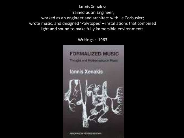 Iannis Xenakis: Trained as an Engineer; worked as an engineer and architect with Le Corbusier; wrote music, and designed '...
