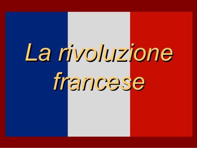 La rivoluzioneLa rivoluzione francesefrancese