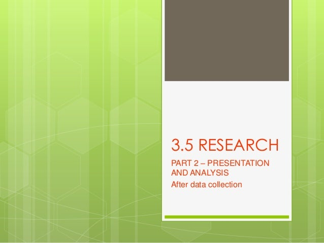 3.5 RESEARCH PART 2 – PRESENTATION AND ANALYSIS After data collection