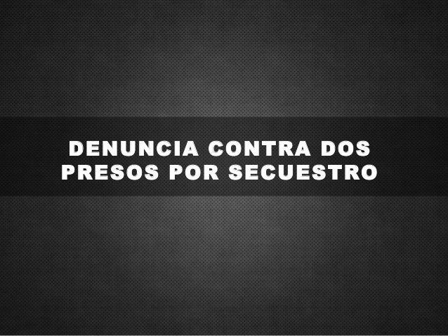 DENUNCIA CONTRA DOS PRESOS POR SECUESTRO