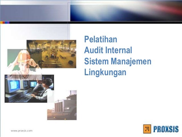 www.proxsis.com Pelatihan Audit Internal Sistem Manajemen Lingkungan
