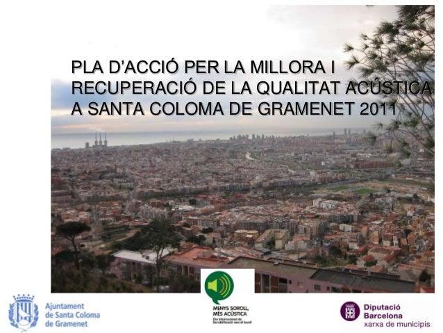 PLA D'ACCIÓ PER LA MILLORA I RECUPERACIÓ DE LA QUALITAT ACÚSTICA A SANTA COLOMA DE GRAMENET 2011