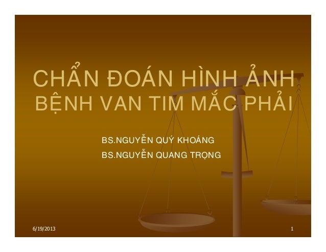 1 CHAÅN ÑOAÙN HÌNH AÛNH BEÄNH VAN TIM MAÉC PHAÛI BS.NGUYEÃN QUYÙ KHOAÙNG BS.NGUYEÃN QUANG TROÏNG 6/19/2013