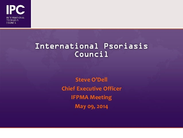 International Psoriasis Council Steve O'Dell Chief Executive Officer IFPMA Meeting May 09, 2014