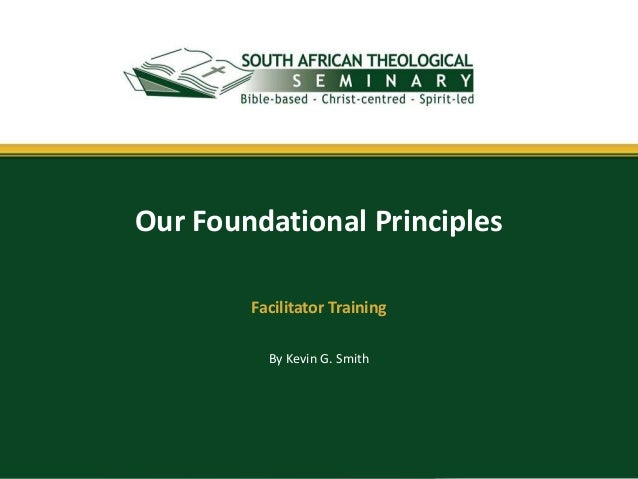 By Kevin G. Smith Our Foundational Principles Facilitator Training