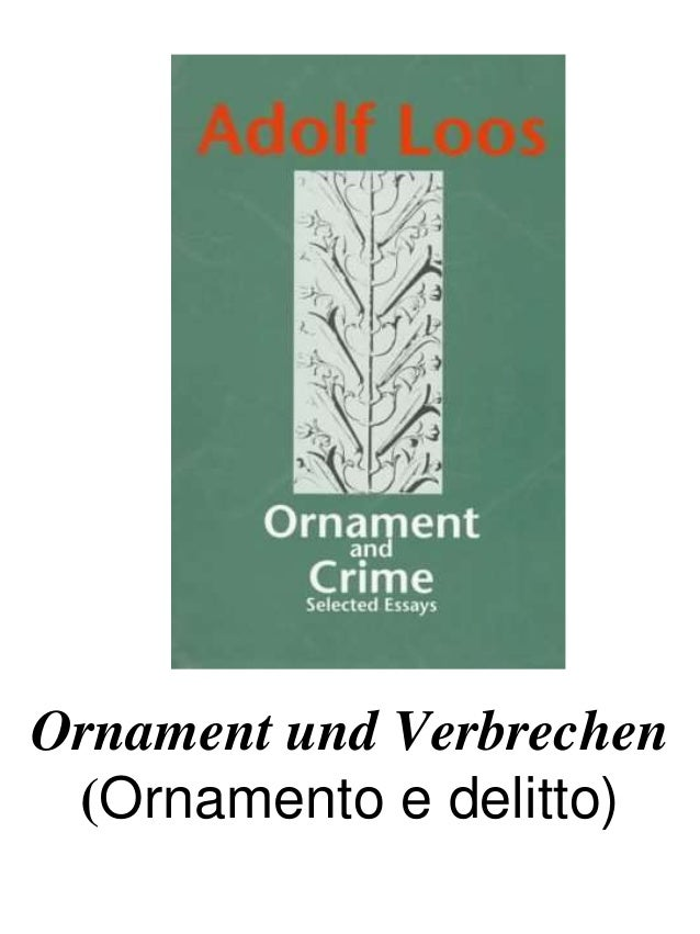 """ornament and crime essay What is adolf loos's beef with ornament write my essay 