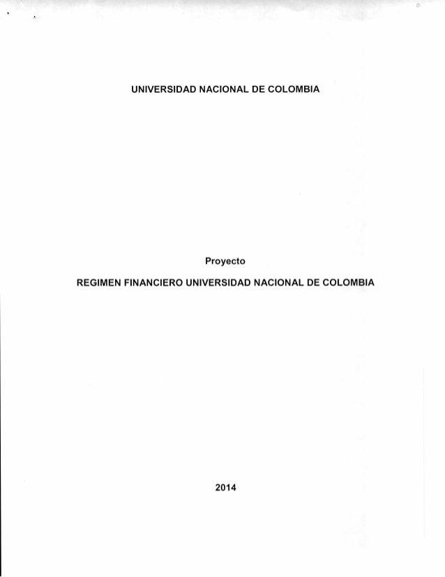 UNIVERSIDAD NACIONAL DE COLOMBIA Proyecto REGIMEN FINANCIERO UNIVERSIDAD NACIONAL DE COLOMBIA 2014