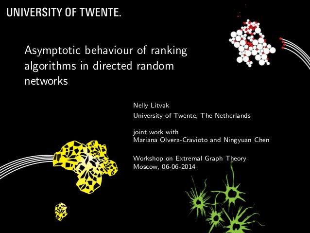 Asymptotic behaviour of ranking algorithms in directed random networks Nelly Litvak University of Twente, The Netherlands ...