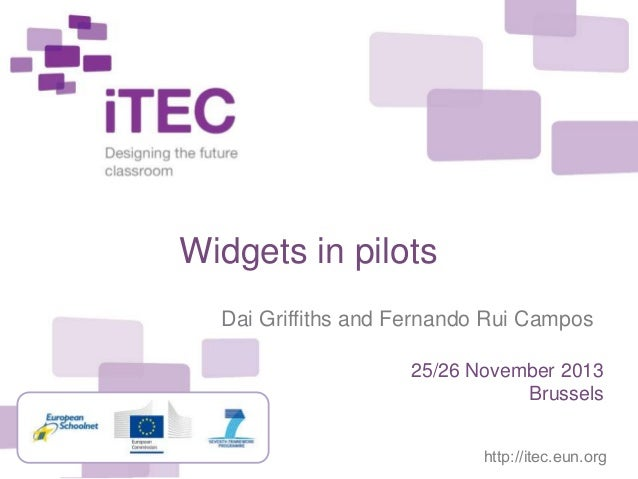 http://itec.eun.org Widgets in pilots Dai Griffiths and Fernando Rui Campos 25/26 November 2013 Brussels