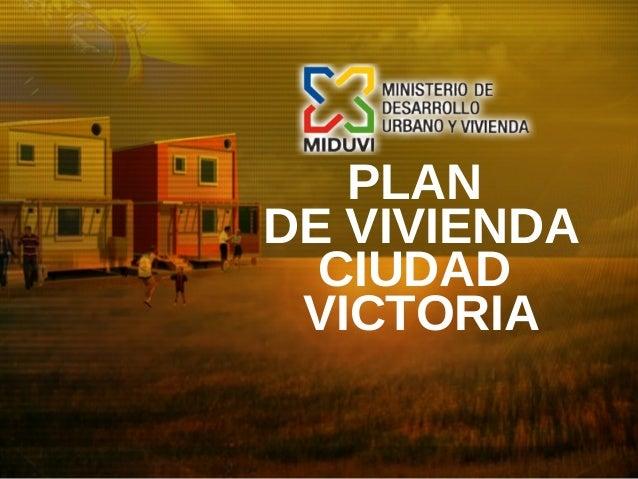 PLAN DE VIVIENDA CIUDAD VICTORIA