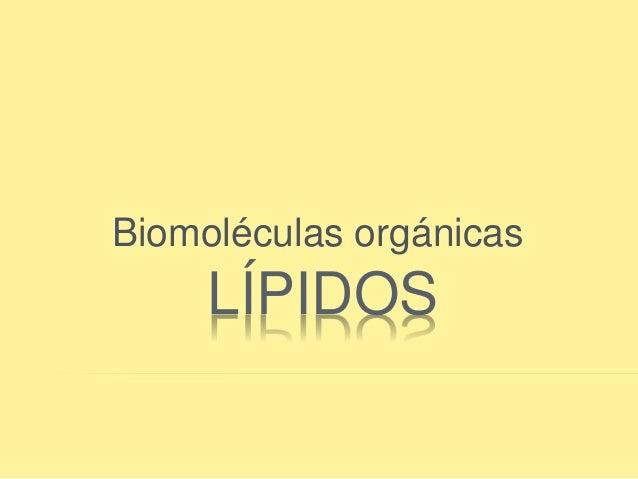 Biomoléculas orgánicas  LÍPIDOS