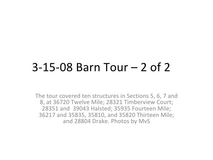 3-15-08 Barn Tour – 2 of 2 The tour covered ten structures in Sections 5, 6, 7 and 8, at 36720 Twelve Mile; 28321 Timbervi...