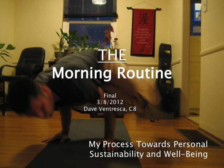 THEMorning Routine          Final        3/8/2012    Dave Ventresca, C8     My Process Towards Personal     Sustainability...