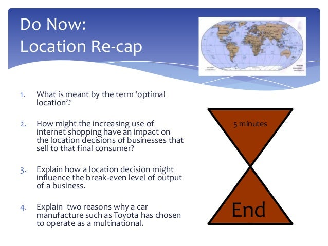 Do Now:Location Re-cap1.   What is meant by the term 'optimal     location'?2.   How might the increasing use of          ...