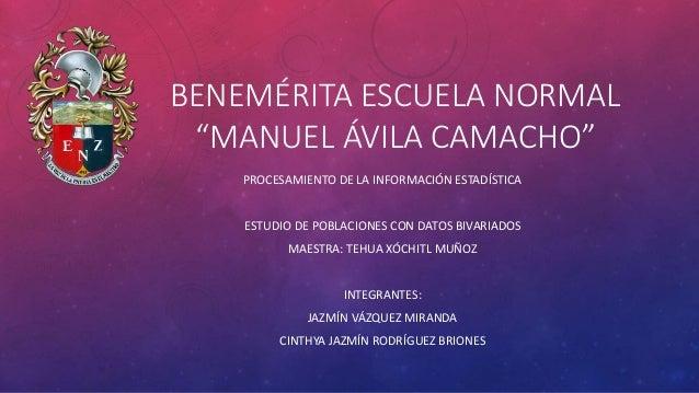 """BENEMÉRITA ESCUELA NORMAL """"MANUEL ÁVILA CAMACHO"""" PROCESAMIENTO DE LA INFORMACIÓN ESTADÍSTICA ESTUDIO DE POBLACIONES CON DA..."""