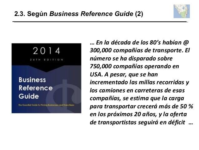 2.3. Según Business Reference Guide (2) … En la década de los 80's habían @ 300,000 compañías de transporte. El número se ...