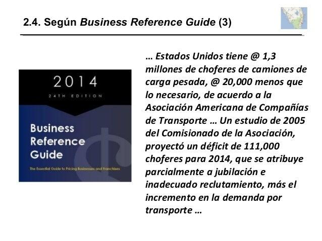 2.4. Según Business Reference Guide (3) … Estados Unidos tiene @ 1,3 millones de choferes de camiones de carga pesada, @ 2...
