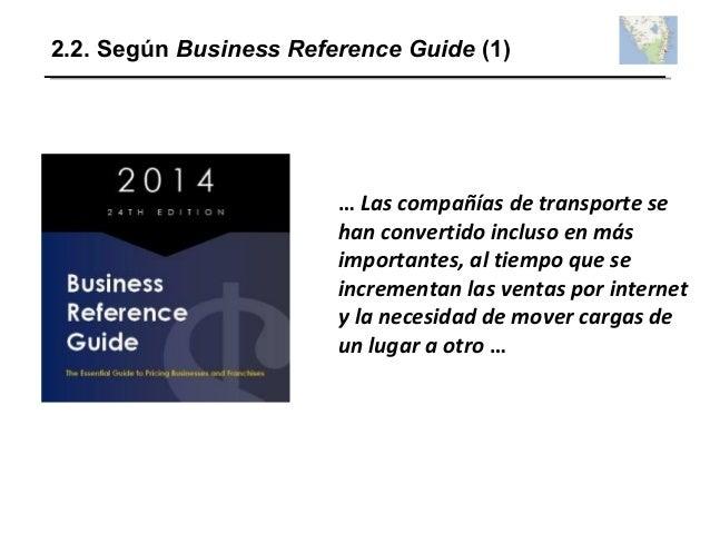 2.2. Según Business Reference Guide (1) … Las compañías de transporte se han convertido incluso en más importantes, al tie...