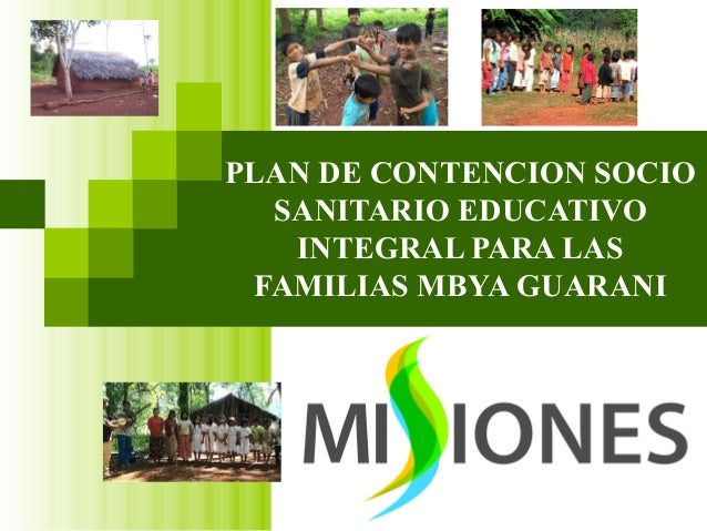 PLAN DE CONTENCION SOCIO SANITARIO EDUCATIVO INTEGRAL PARA LAS FAMILIAS MBYA GUARANI