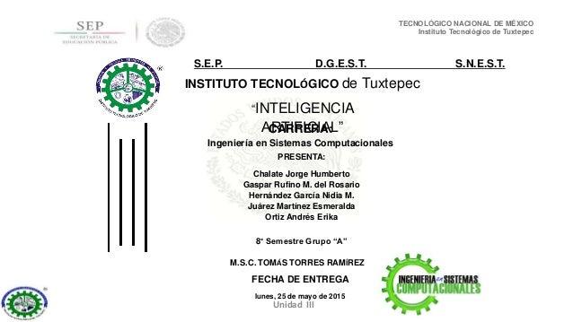 """TECNOLÓGICO NACIONAL DE MÉXICO Instituto Tecnológico de Tuxtepec Unidad III """"INTELIGENCIA ARTIFICIAL""""CARRERA: Ingeniería e..."""