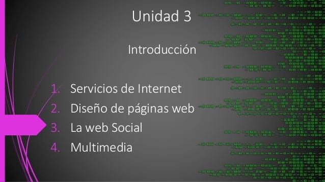 Unidad 3 Introducción 1. Servicios de Internet 2. Diseño de páginas web 3. La web Social 4. Multimedia