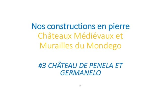 Nos constructions en pierre Châteaux Médiévaux et Murailles du Mondego #3 CHÂTEAU DE PENELA ET GERMANELO 8º