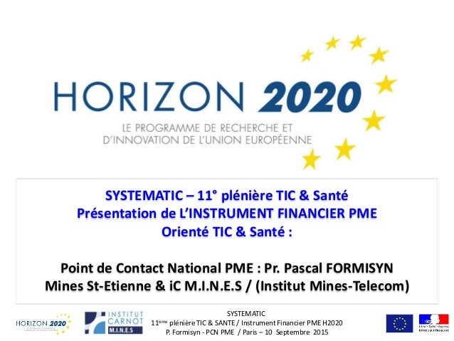 SYSTEMATIC 11ème plénière TIC & SANTE / Instrument Financier PME H2020 P. Formisyn - PCN PME / Paris – 10 Septembre 2015 S...