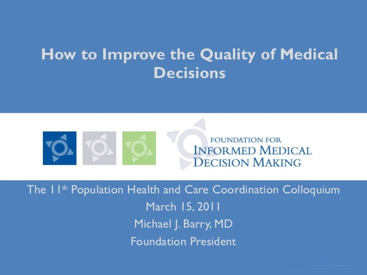 How to Improve the Quality of Medical Decisions The 11 th  Population Health and Care Coordination Colloquium March 15, 20...